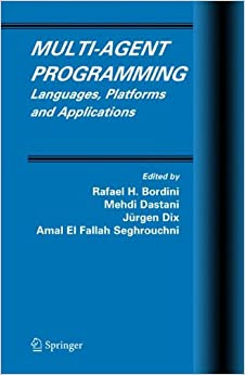 Multi-Agent Programming: Languages, Platforms and Applications (Multiagent Systems, Artificial Societies, and Simulated Organizations)