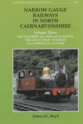 Narrow Gauge Railways in North Caernarvonshirethe Dinorwic Quarries, Great Orme Tramway and Other Rail Systems V. 3 (BSC N.G.)
