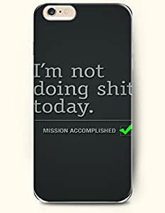 OOFIT New Apple iPhone 6 ( 4.7 Inches) Hard Case Cover - I'm not Doing Shit Today