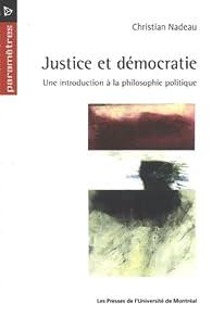 Justice et Démocratie. Une introduction à la philosophie politique par Christian Nadeau