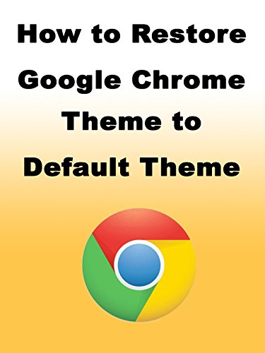 (How to Restore Google Chrome Theme to Default Theme)