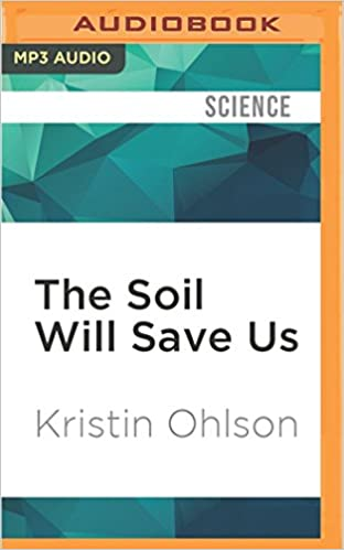 The Soil Will Save Us: How Scientists, Farmers, and Ranchers Are Tending the Soil to Reverse Global Warming: Amazon.es: Kristin Ohlson, Dina Pearlman: ...