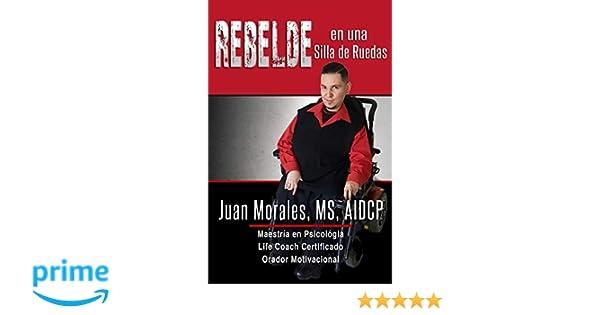 REBELDE en una Silla de Ruedas (Spanish Edition): Juan Morales ...