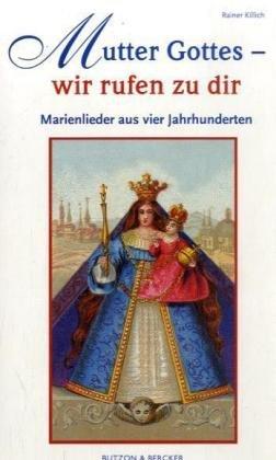 Mutter Gottes - wir rufen zu dir: Marienlieder aus vier Jahrhunderten