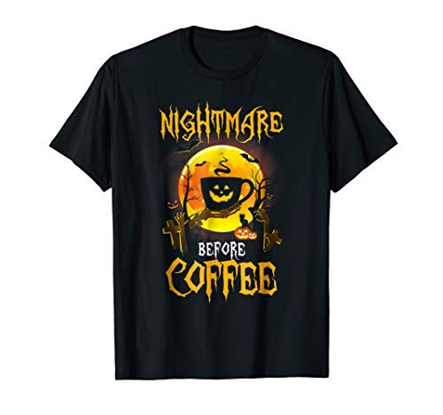 Nightmare Before Coffee Funny Halloween Gift T-Shirt