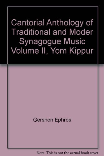 (Cantorial Anthology of Traditional and Moder Synagogue Music Volume II, Yom Kippur)