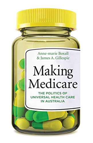 Making Medicare: The Politics of Universal Health Care in Australia (Health Care System And Health Policy In Australia)