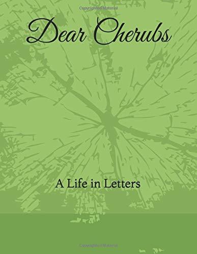 Dear Cherubs: A Life in ()