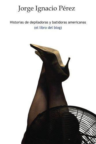 Historias de depiladoras y batidoras americanas: Amazon.es: Jorge ...