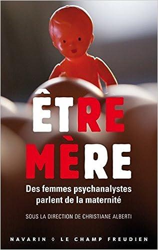 Lire en ligne Etre mère : Des femmes psychanalystes parlent de la maternité pdf ebook