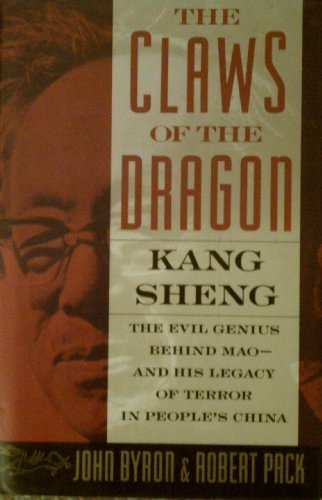 The Claws of the Dragon: Kang Sheng - The Evil Genius Behind Mao - And His Legacy of Terror in People's China