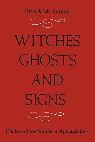 Witches, Ghosts, and Signs: Folklore of the Southern Appalachians ()