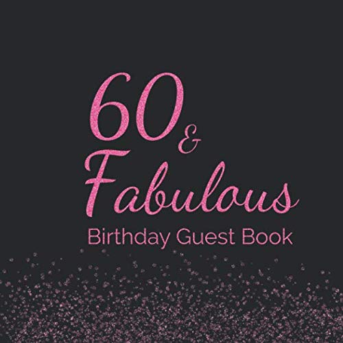 60 &  Fabulous Birthday Guest Book: Sixtieth Keepsake Memento Gift Book For Family Friends To Write In With Messages Good Wishes And Comments Pink and Black