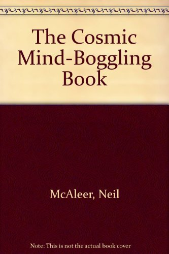 The Cosmic Mind-Boggling Book by Neil McAleer (1989-06-01)