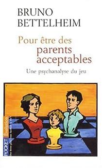 Pour être des parents acceptables par Bettelheim