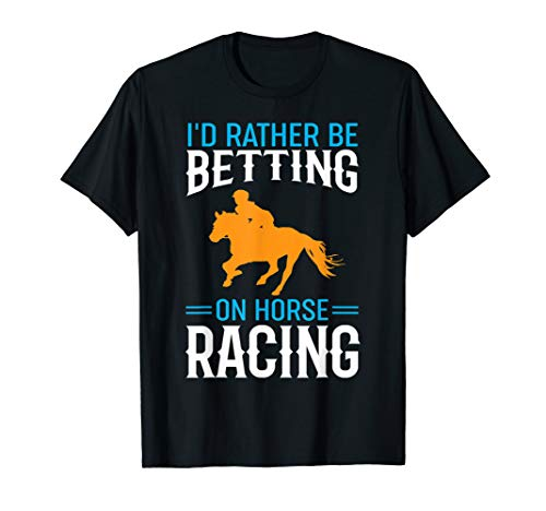 Horse Racing Gift - Id Rather Be Betting On Horses T-Shirt (Best Staking Plan Horse Racing)