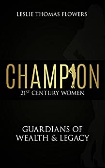 Champion: 21st Century Women: Guardians of Wealth & Legacy by [Flowers, Leslie Thomas]