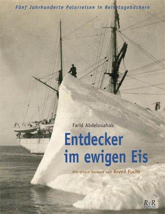 Entdecker im ewigen Eis!: Reisetagebücher der Polarreisen aus fünf Jahrhunderten