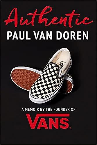 Authentic: A Memoir by the Founder of Vans : Van Doren, Paul ...