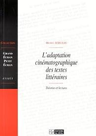 L'adaptation cinématographique des textes littéraires: Théories et lectures par Michel Serceau