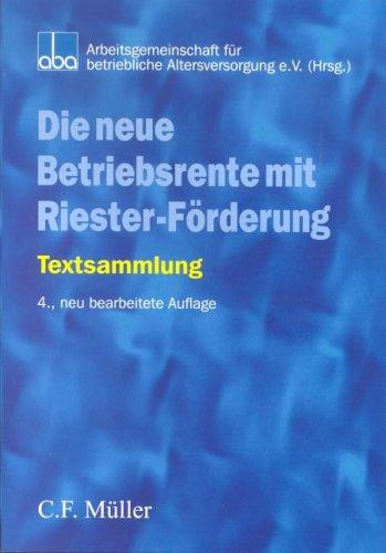 Die neue Betriebsrente mit Riester-Förderung: Textsammlung