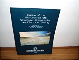 GO Downloads Basins of the Rio Grande Rift: Structure, Stratigraphy, and Tectonic Setting (Special Paper (Geological Society of America)) by G. Randy Keller