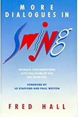 More Dialogues in Swing: Intimate Conversations with the Stars of the Big Band Era Hardcover