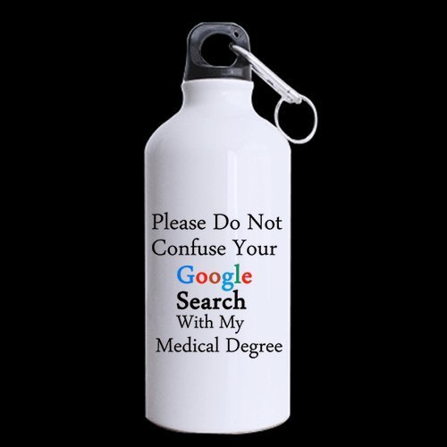 Medical Experts Gifts Humorous Saying Please Do Not Confuse Your Google Search With My Medical Degree Tea/Coffee/Wine Cup 100% Aluminum 13.5 OZ Sports Bottles by Funny Quotes Sports Bottle