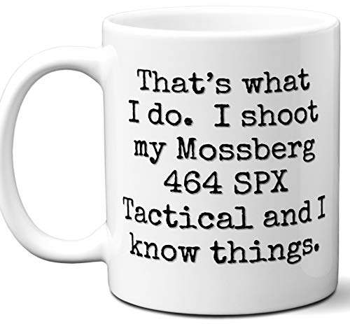 Gun Gifts For Men, Women. Mossberg 464 SPX Tactical That's What I Do Coffee Mug, Cup. Gun Accessories For Rifle, Carbine, Lover, Fan. Scope, Mag, Magazine, Bag, Sling, Cleaning, Case.