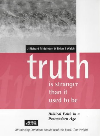 Truth Is Stranger Than It Used to Be (Gospel & Culture)