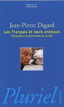 Les Français et leurs animaux : Ethnologie d'un phénomène de société par Digard