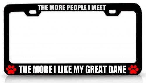 License Plate Covers The More People I Meet The More I Like My Great Dane Pet Steel Metal License Plate Frame Bl # 53