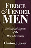 Fierce and Tender Men, Clinton J. Jesser, 0275955214