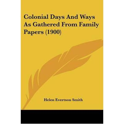 Colonial Days and Ways as Gathered from Family Papers (1900) (Paperback) - Common PDF