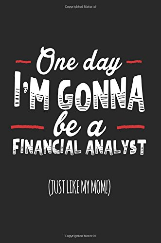 Read Online One Day I'm Gonna Be A Financial Analyst (Just Like My Mom!): Blank Lined Notebook Journals pdf epub