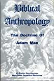Biblical Anthropology : The Doctrine of Adam Man, Gayman, Dan, 0972610707
