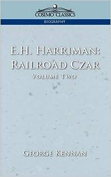 E.H. Harriman: Railroad Czar, Vol. 2