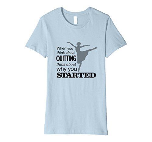 Women's When You Think About Quitting-Dance Recital T-shirt Medium Baby Blue