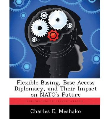 Flexible Basing, Base Access Diplomacy, and Their Impact on NATO's Future (Paperback) - Common PDF