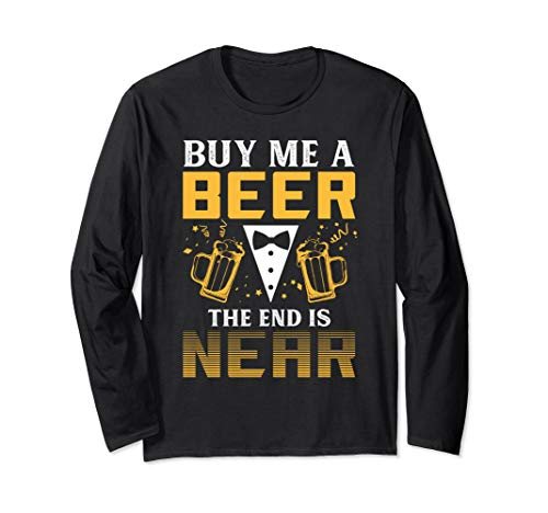 Buy Me A Beer The End Is Near Bachelor Party Gift Long Sleeve T-Shirt ()