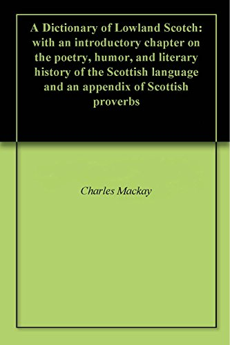 Lowland Scotch - A Dictionary of Lowland Scotch: with an introductory chapter on the poetry, humor, and literary history of the Scottish language and an appendix of Scottish proverbs