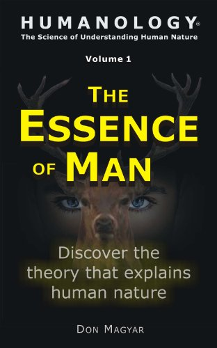 The Essence of Man: Discover the theory that explains human nature (Humanology® Book 1)