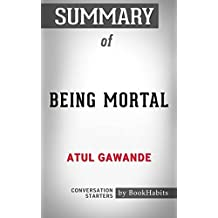 Summary of Being Mortal by Atul Gawande   Conversation Starters
