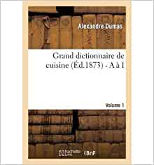 Grand dictionnaire de cuisine 1873 by dumas for Alexandre dumas grand dictionnaire de cuisine 1873