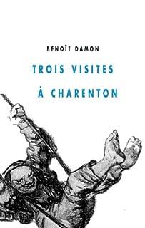 Trois visites à Charenton : roman, Damon, Benoît,