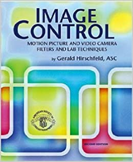 Image Control: Motion Picture And Video Camera Filters And Lab Techniques,  Second Edition 2nd Edition