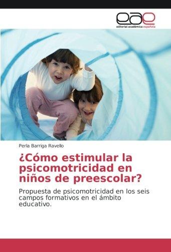 ¿Como estimular la psicomotricidad en niños de preescolar?: Propuesta de psicomotricidad en los seis campos formativos en el ambito educativo (Spanish Edition) [Perla Barriga Ravello] (Tapa Blanda)