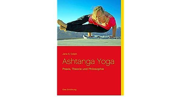 Ashtanga Yoga: Praxis, Theorie und Philosophie (German ...