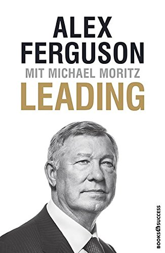 Leading Gebundenes Buch – 16. März 2016 Alex Ferguson Michael Moritz books4success 3864703328