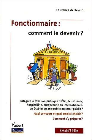 197cd5c424c fonctionnaire  comment le devenir  (guid utile no. 55) (French) Paperback –  Jan 23 2006